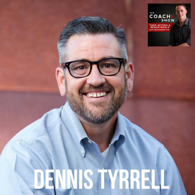 🎧EP43: Where Leaders Fall Short W/ Executive Coach Dennis Tyrrell